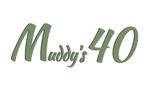 Muddy's 40