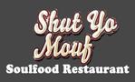 Shut Yo Mouf Soulfood